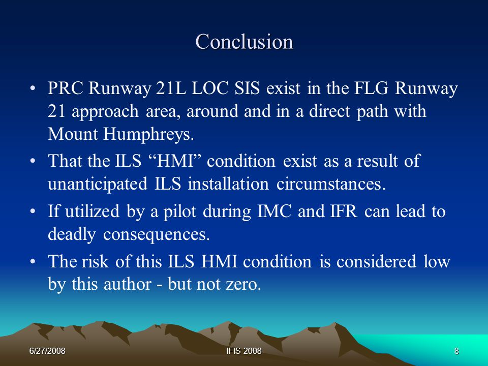 6/27/2008IFIS 20088 Conclusion PRC Runway 21L LOC SIS exist in the FLG Runway 21 approach area, around and in a direct path with Mount Humphreys.