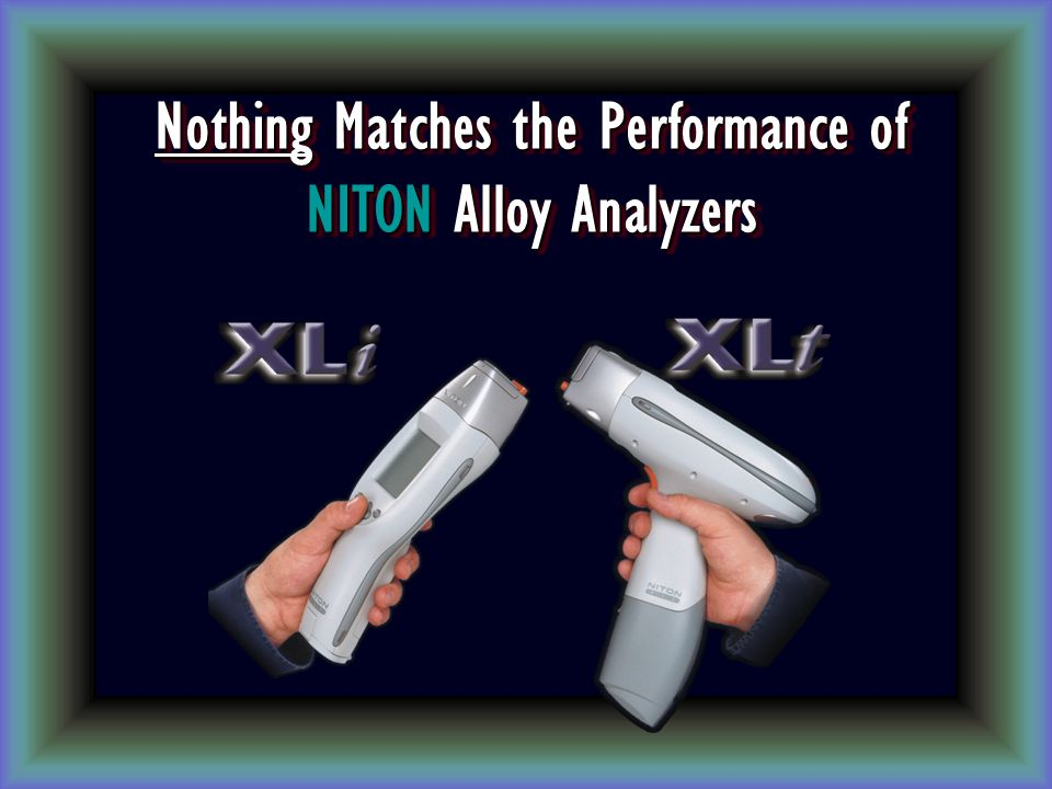 Nothing Matches the Performance of NITON Alloy Analyzers