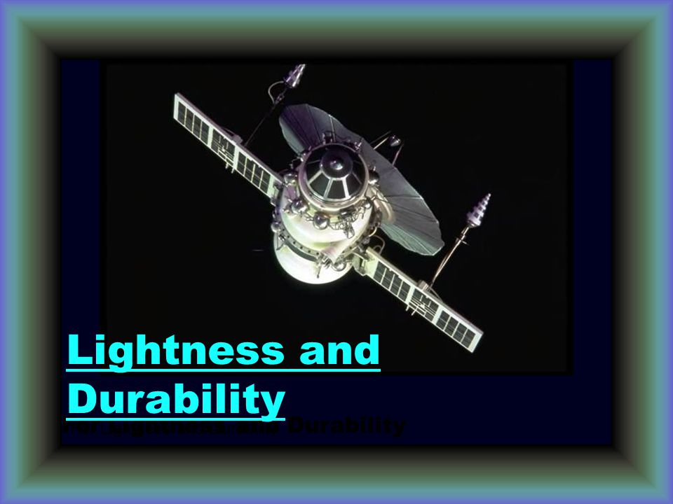 For Lightness and Durability Lightness and Durability