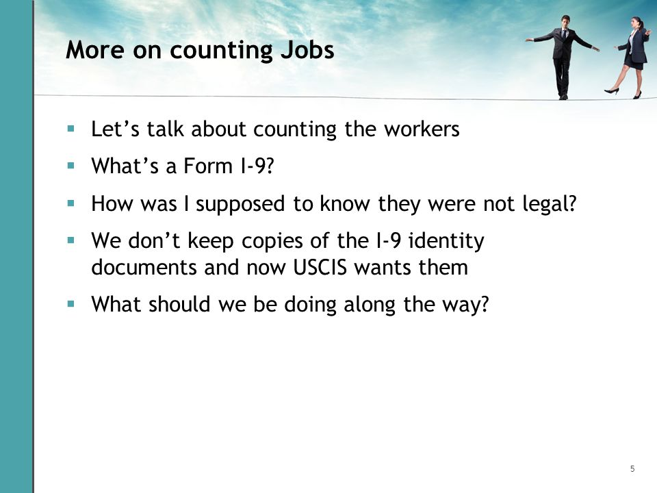 5 More on counting Jobs  Let's talk about counting the workers  What's a Form I-9.