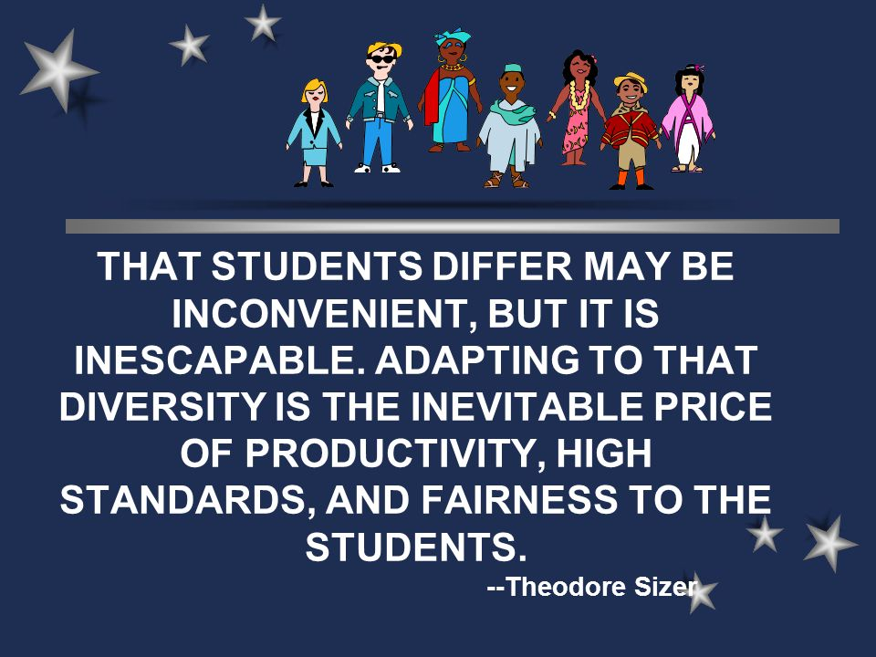 THAT STUDENTS DIFFER MAY BE INCONVENIENT, BUT IT IS INESCAPABLE.