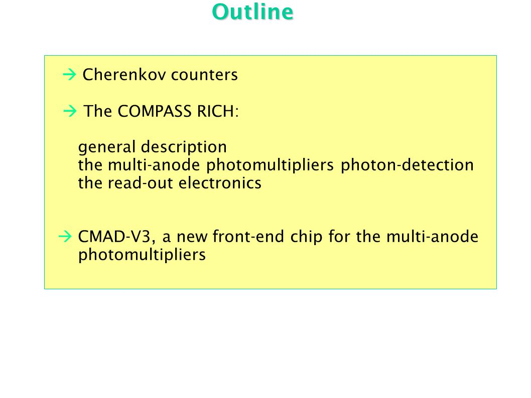 Outline  Cherenkov counters  The COMPASS RICH: general description the multi-anode photomultipliers photon-detection the read-out electronics  CMAD-V3, a new front-end chip for the multi-anode photomultipliers