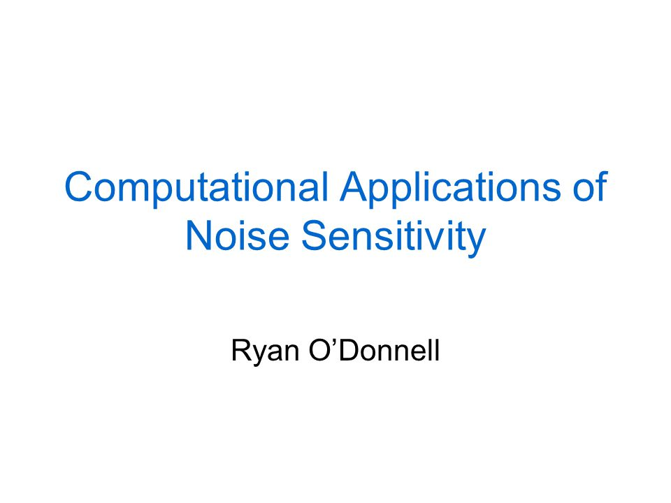 Computational Applications of Noise Sensitivity Ryan O'Donnell