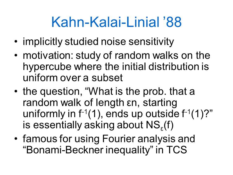 Kahn-Kalai-Linial '88 implicitly studied noise sensitivity motivation: study of random walks on the hypercube where the initial distribution is unifor