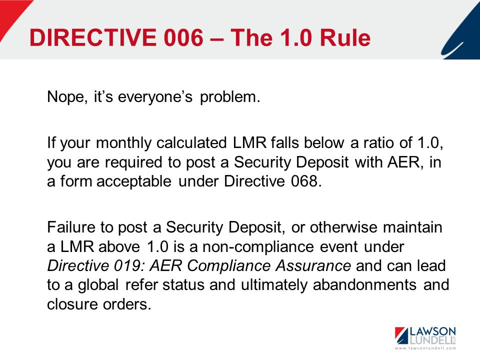 DIRECTIVE 006 – The 1.0 Rule Nope, it's everyone's problem. If your monthly calculated LMR falls below a ratio of 1.0, you are required to post a Secu
