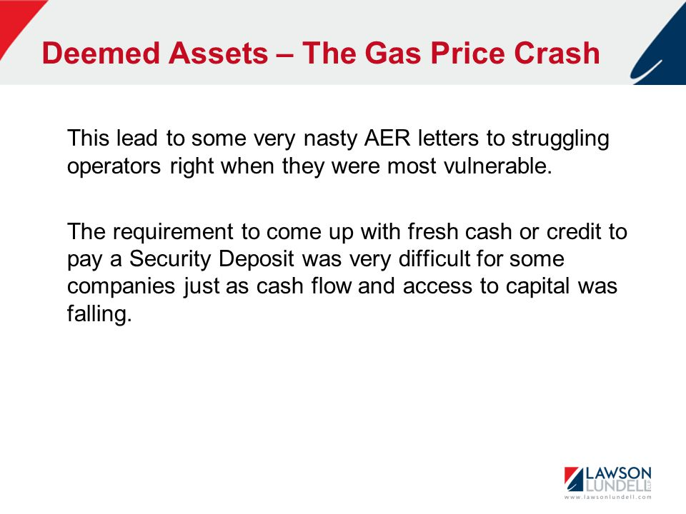 Deemed Assets – The Gas Price Crash This lead to some very nasty AER letters to struggling operators right when they were most vulnerable.