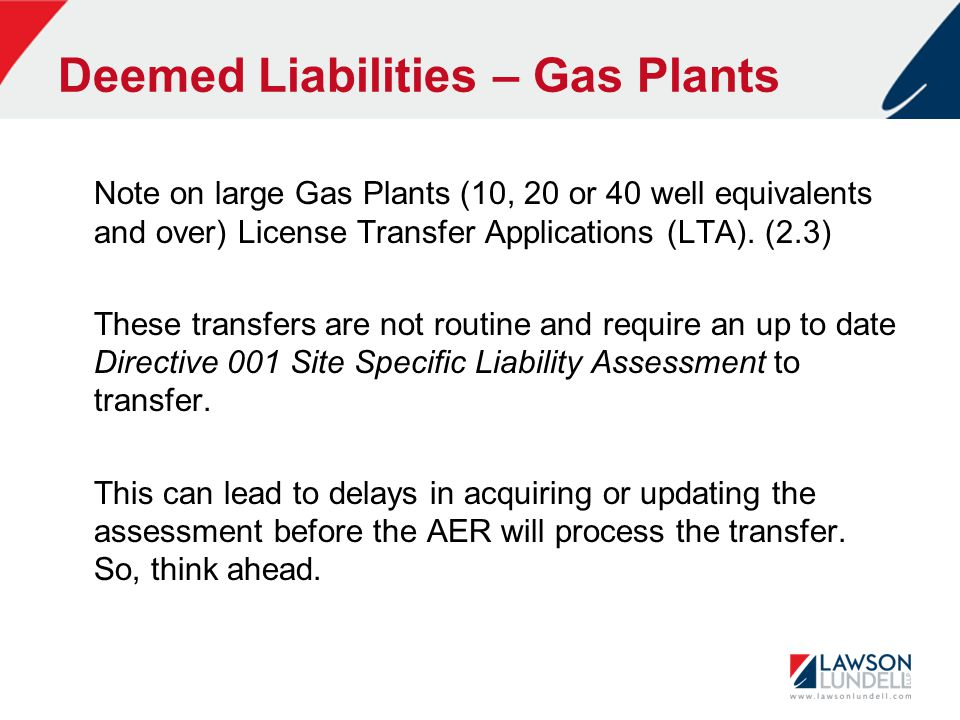 Deemed Liabilities – Gas Plants Note on large Gas Plants (10, 20 or 40 well equivalents and over) License Transfer Applications (LTA). (2.3) These tra