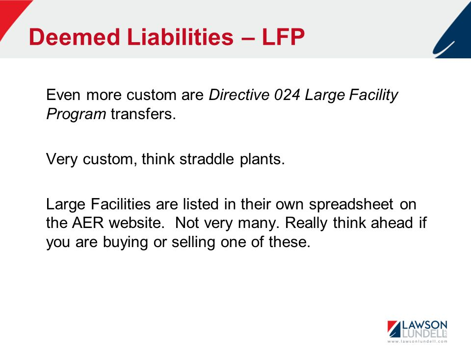 Deemed Liabilities – LFP Even more custom are Directive 024 Large Facility Program transfers. Very custom, think straddle plants. Large Facilities are