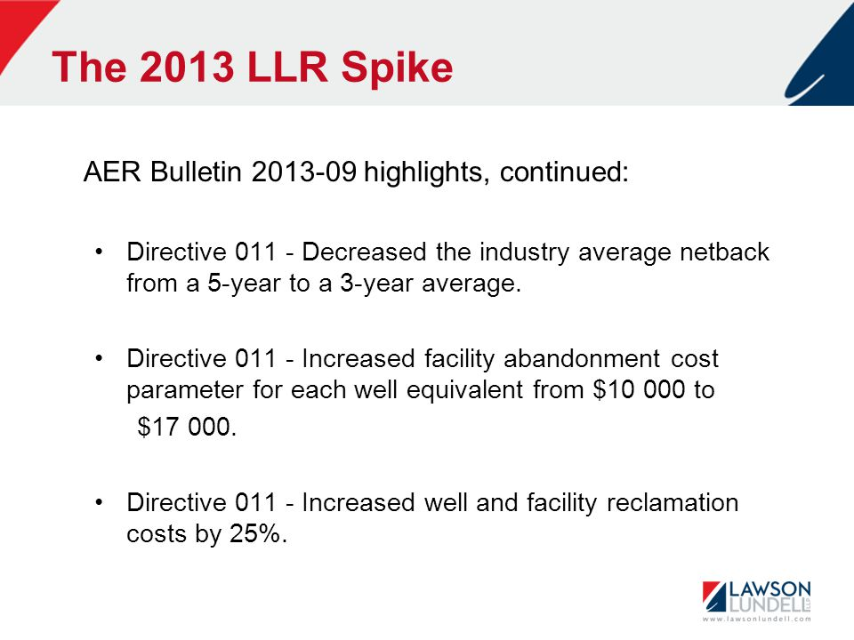 The 2013 LLR Spike AER Bulletin 2013-09 highlights, continued: Directive 011 - Decreased the industry average netback from a 5-year to a 3-year averag