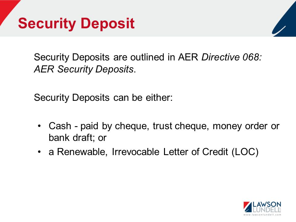 Security Deposit Security Deposits are outlined in AER Directive 068: AER Security Deposits.