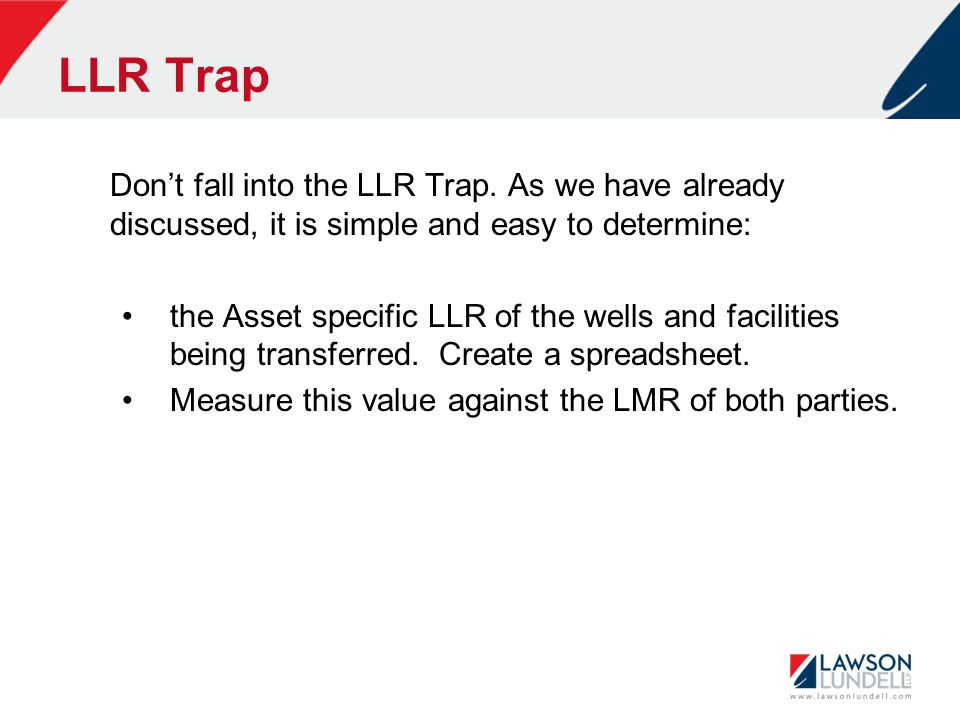 LLR Trap Don't fall into the LLR Trap. As we have already discussed, it is simple and easy to determine: the Asset specific LLR of the wells and facil