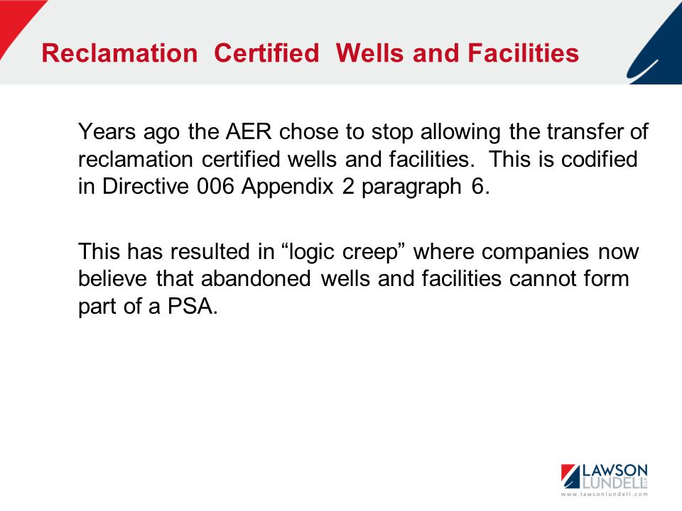 Reclamation Certified Wells and Facilities Years ago the AER chose to stop allowing the transfer of reclamation certified wells and facilities.