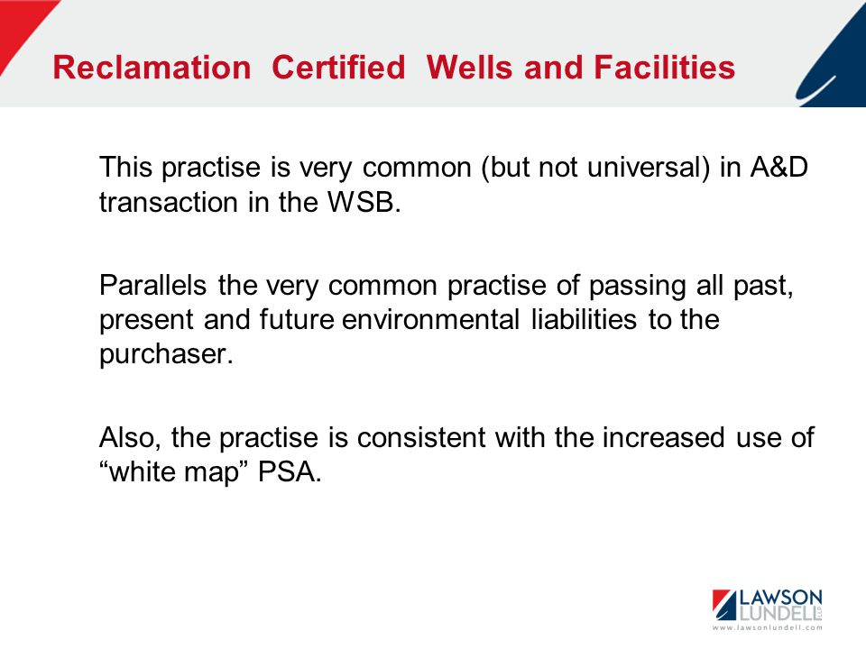 Reclamation Certified Wells and Facilities This practise is very common (but not universal) in A&D transaction in the WSB. Parallels the very common p