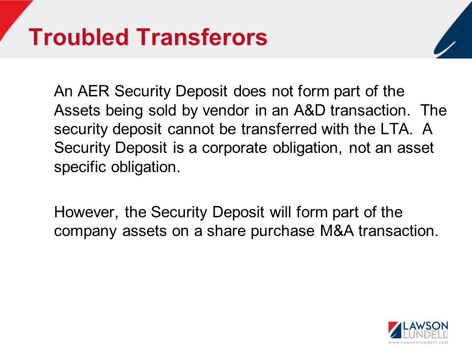 Troubled Transferors An AER Security Deposit does not form part of the Assets being sold by vendor in an A&D transaction.