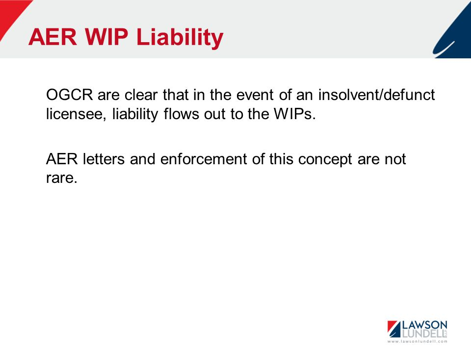 AER WIP Liability OGCR are clear that in the event of an insolvent/defunct licensee, liability flows out to the WIPs.