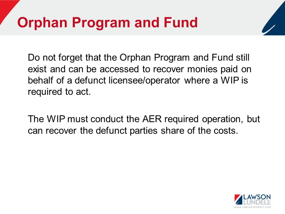 Orphan Program and Fund Do not forget that the Orphan Program and Fund still exist and can be accessed to recover monies paid on behalf of a defunct l