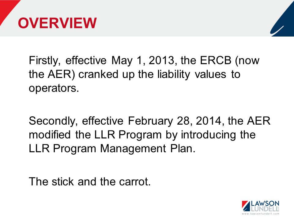 OVERVIEW Firstly, effective May 1, 2013, the ERCB (now the AER) cranked up the liability values to operators.
