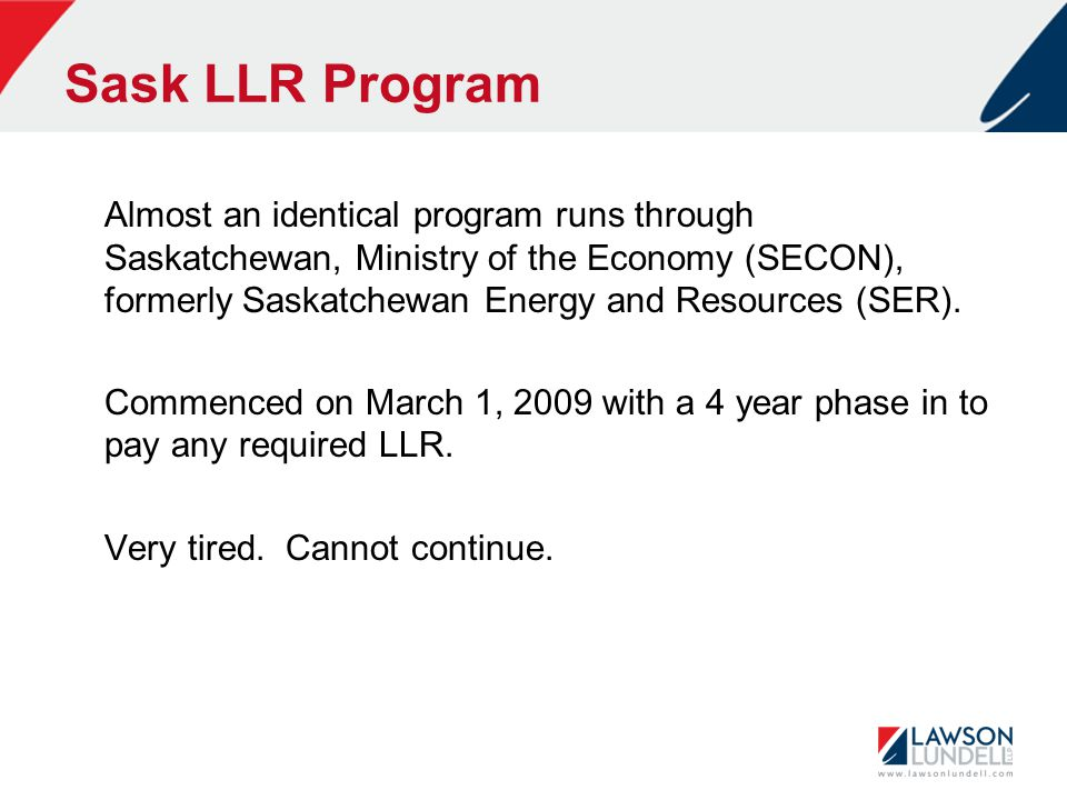 Sask LLR Program Almost an identical program runs through Saskatchewan, Ministry of the Economy (SECON), formerly Saskatchewan Energy and Resources (SER).