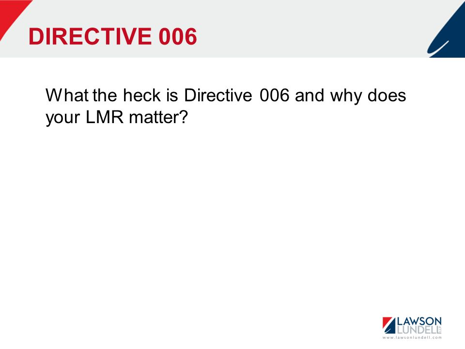 DIRECTIVE 006 What the heck is Directive 006 and why does your LMR matter?