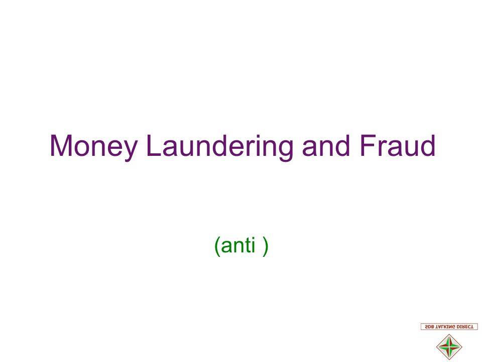 Money Laundering and Fraud (anti )