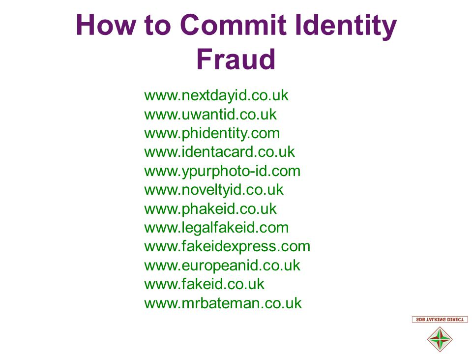 www.nextdayid.co.uk www.uwantid.co.uk www.phidentity.com www.identacard.co.uk www.ypurphoto-id.com www.noveltyid.co.uk www.phakeid.co.uk www.legalfakeid.com www.fakeidexpress.com www.europeanid.co.uk www.fakeid.co.uk www.mrbateman.co.uk How to Commit Identity Fraud