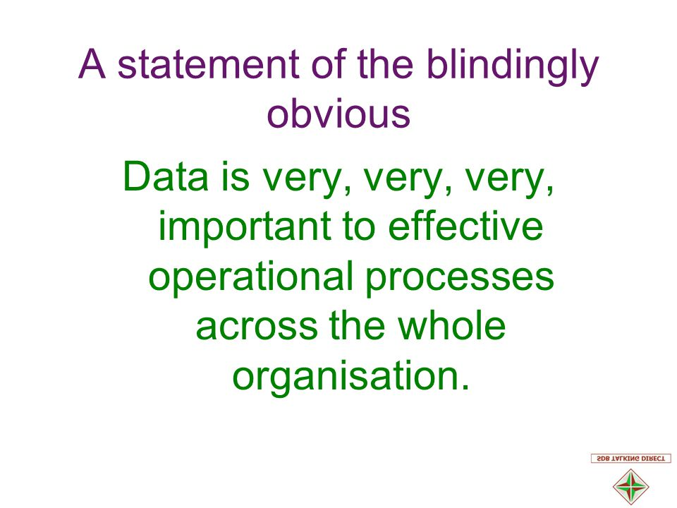 Purposes of a data strategy Operational Marketing Legal compliance Diversity and Equality Strategic direction and butt covering!