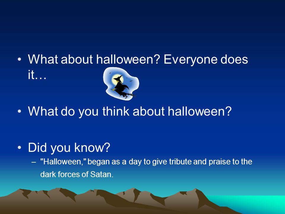 Halloween comes from the word Samhain (Sa-ween).