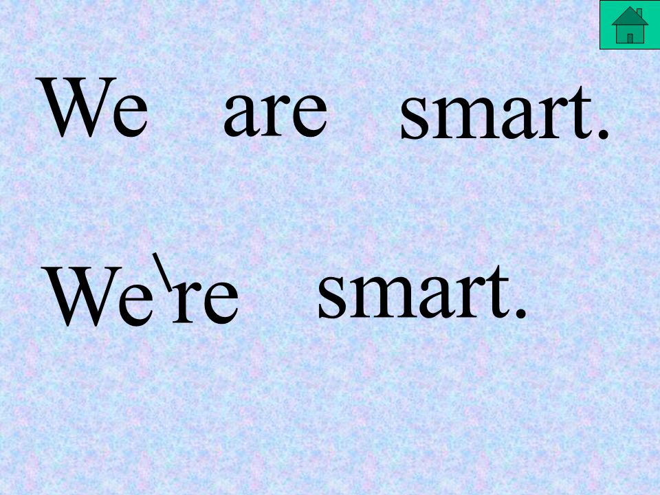 Weare smart. We re smart.