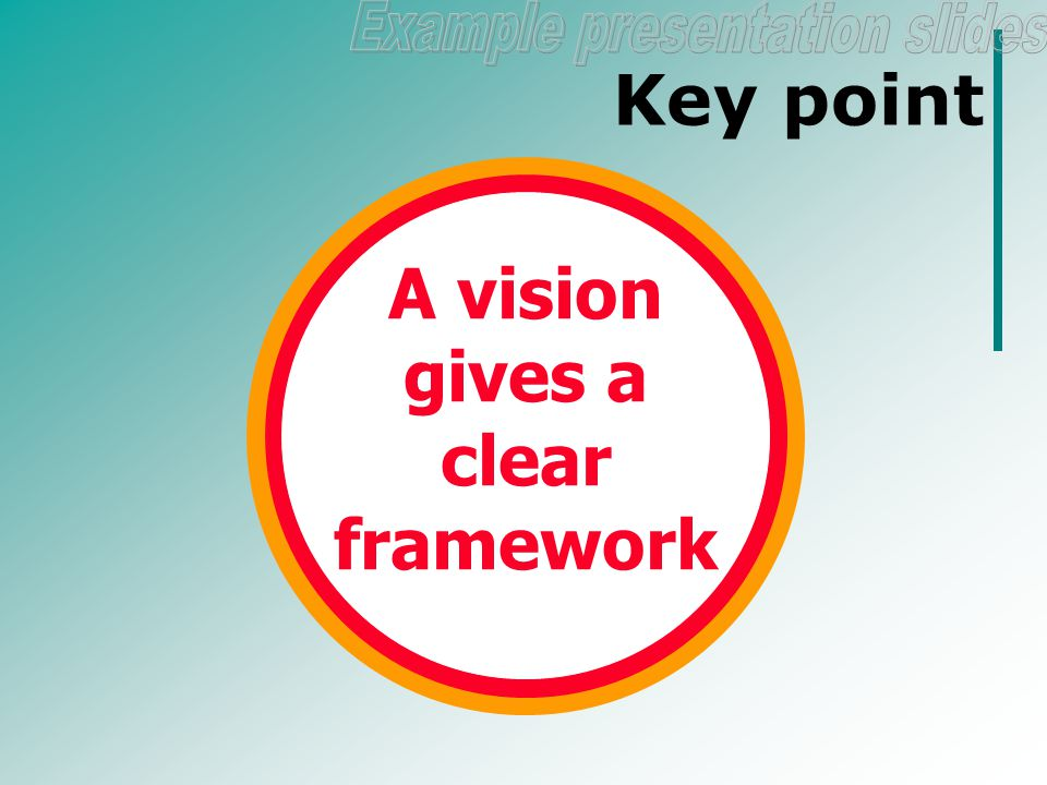 Key point A vision gives a clear framework