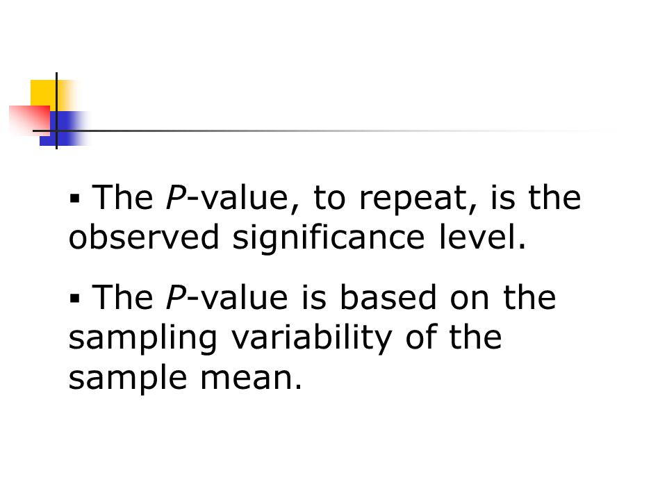  The P-value, to repeat, is the observed significance level.