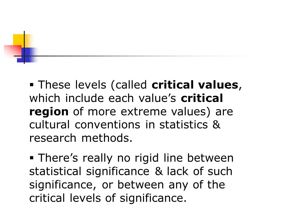  These levels (called critical values, which include each value's critical region of more extreme values) are cultural conventions in statistics & research methods.