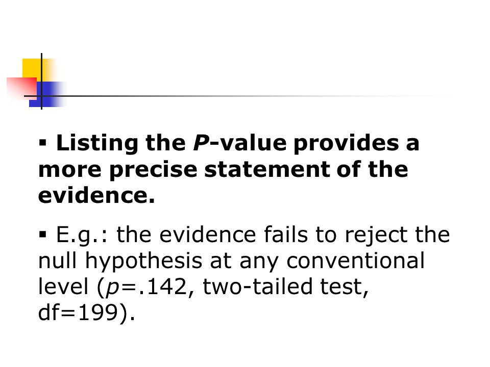  Listing the P-value provides a more precise statement of the evidence.