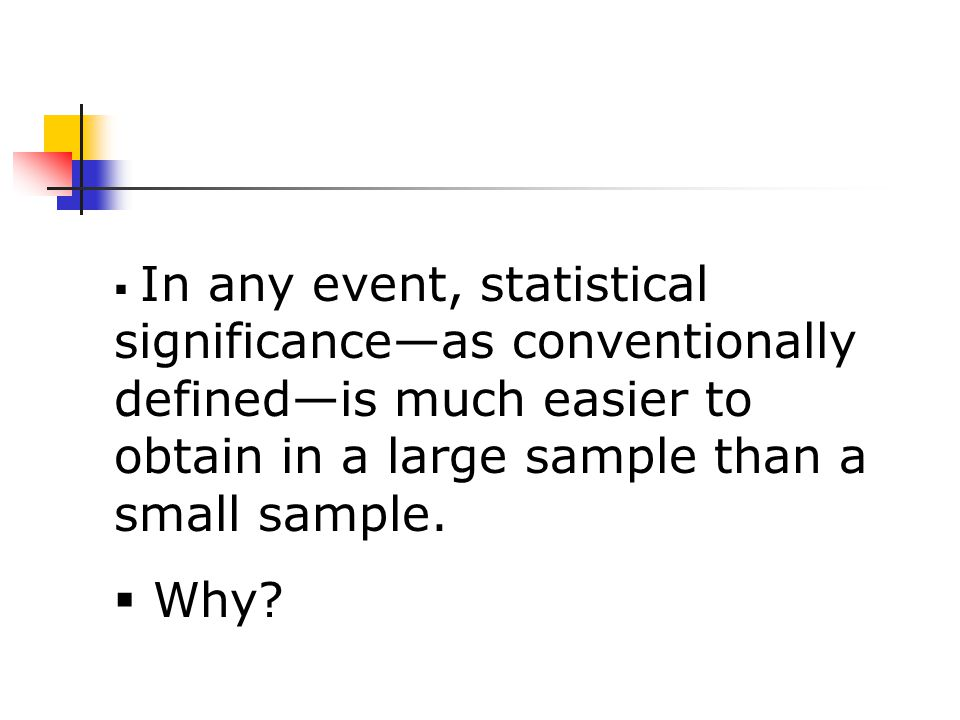  In any event, statistical significance—as conventionally defined—is much easier to obtain in a large sample than a small sample.