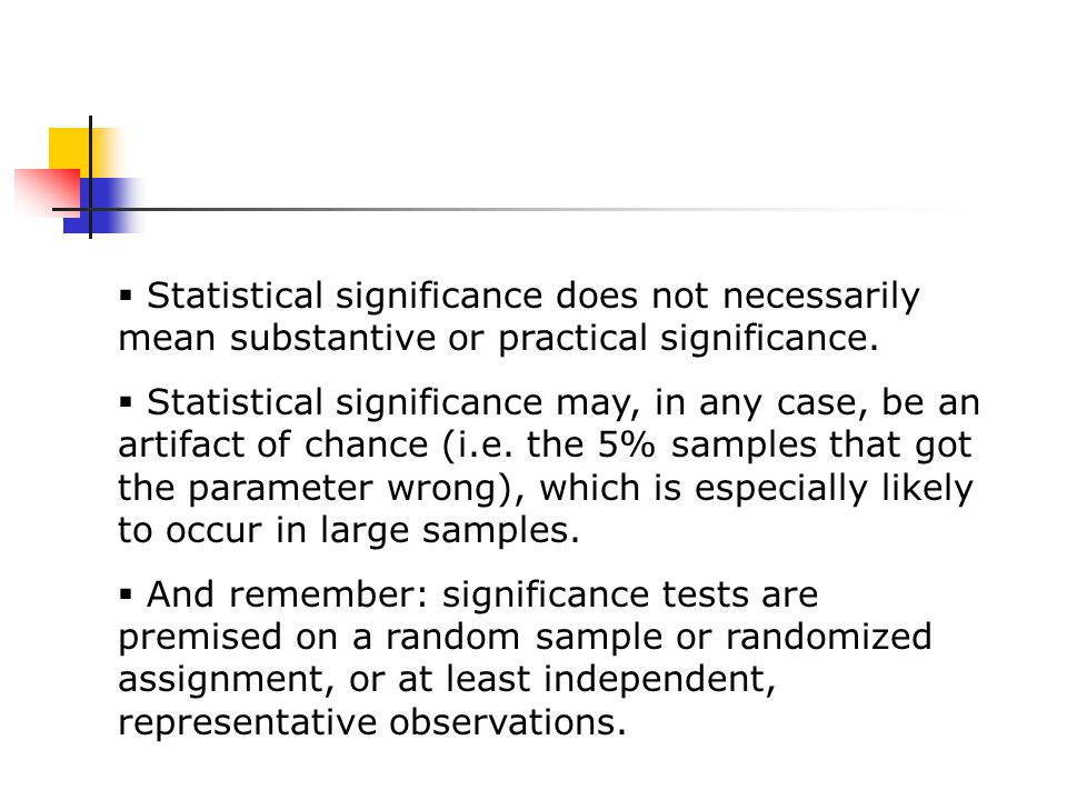 Statistical significance does not necessarily mean substantive or practical significance.