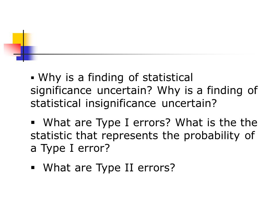  Why is a finding of statistical significance uncertain.