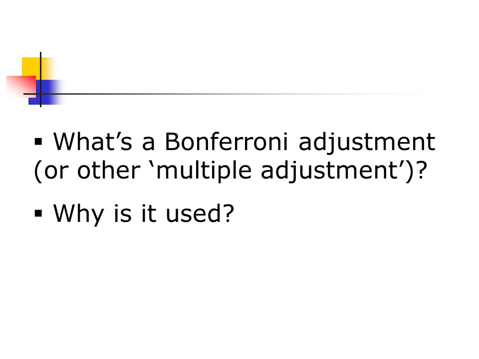  What's a Bonferroni adjustment (or other 'multiple adjustment')?  Why is it used?