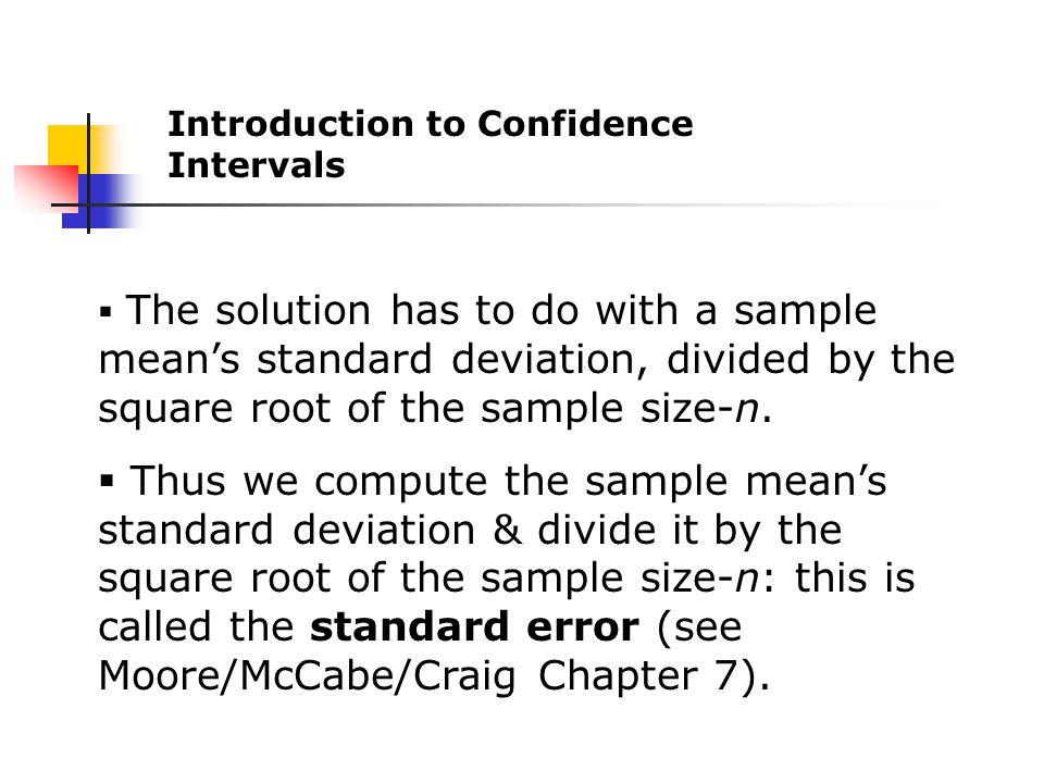  The solution has to do with a sample mean's standard deviation, divided by the square root of the sample size-n.