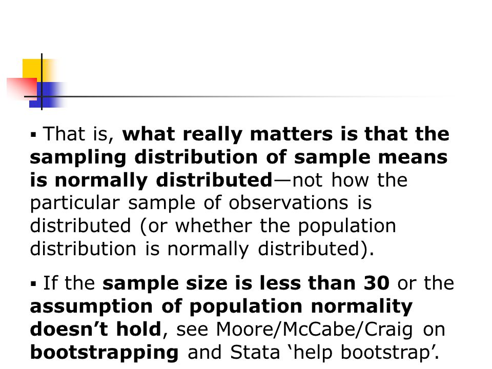  That is, what really matters is that the sampling distribution of sample means is normally distributed—not how the particular sample of observations is distributed (or whether the population distribution is normally distributed).