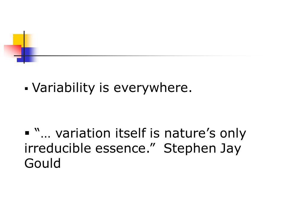  Variability is everywhere.