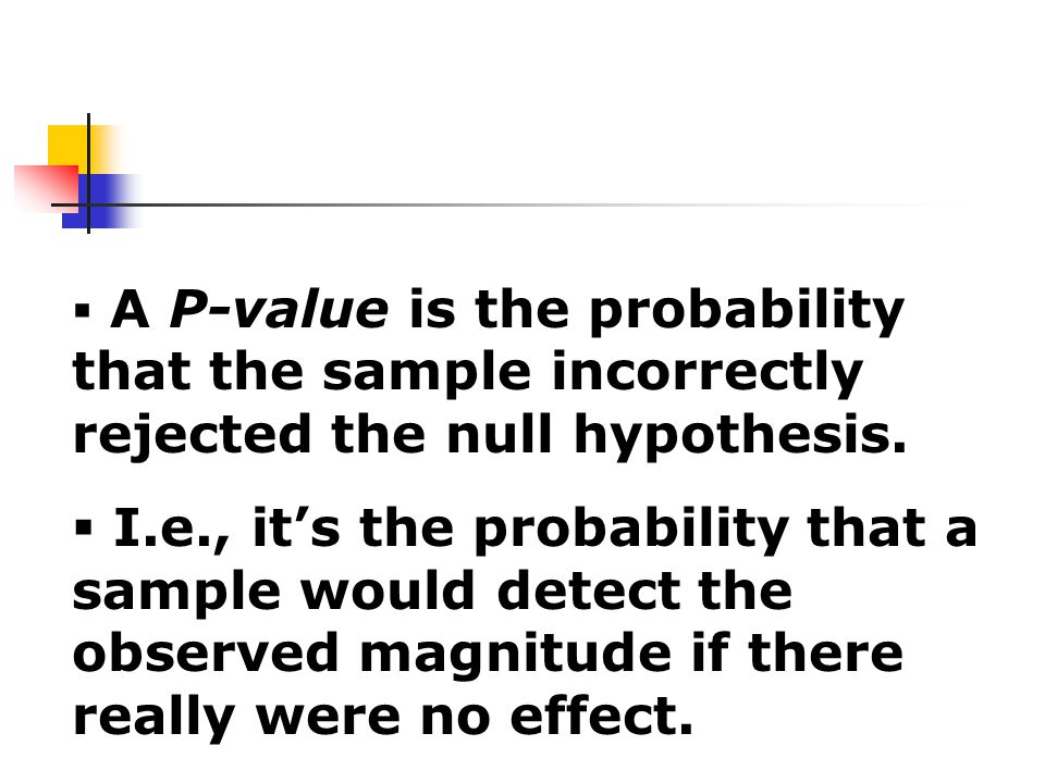  A P-value is the probability that the sample incorrectly rejected the null hypothesis.