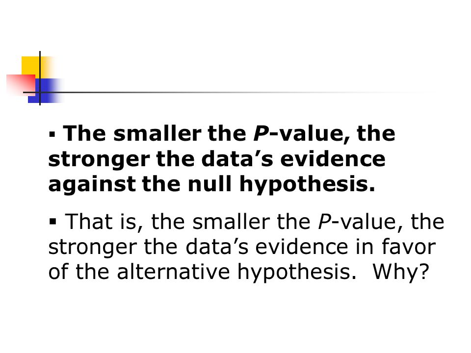  The smaller the P-value, the stronger the data's evidence against the null hypothesis.