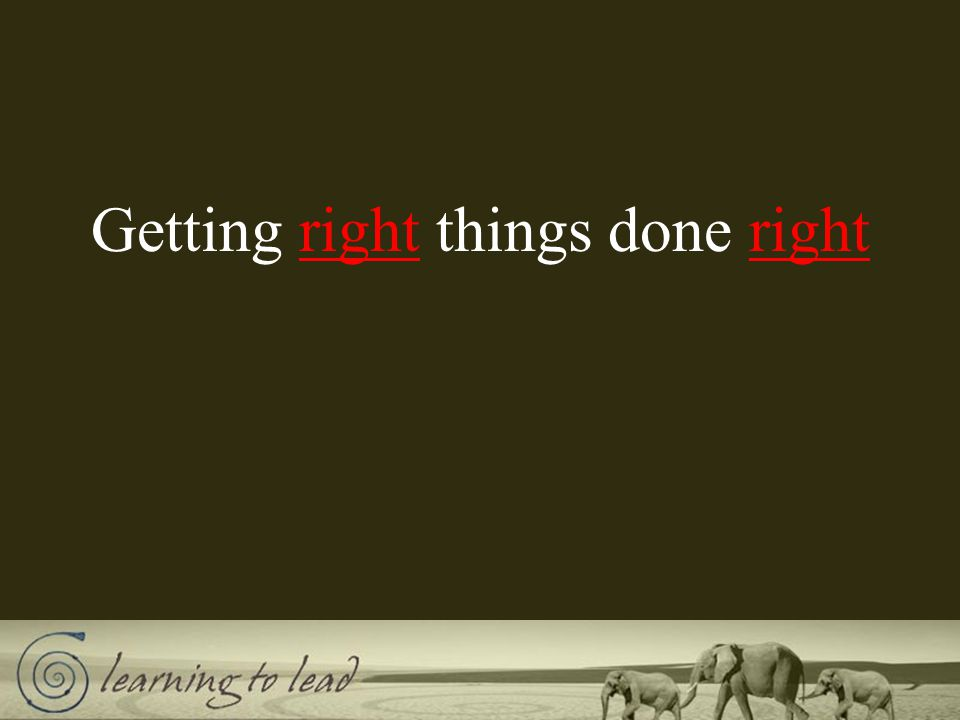 Getting things done right