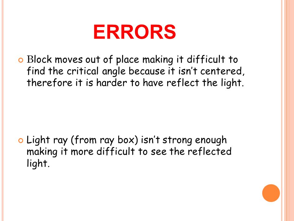 ERRORS B lock moves out of place making it difficult to find the critical angle because it isn't centered, therefore it is harder to have reflect the