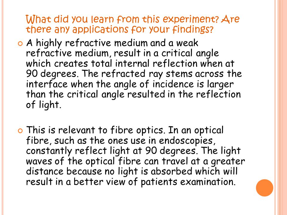 What did you learn from this experiment? Are there any applications for your findings? A highly refractive medium and a weak refractive medium, result