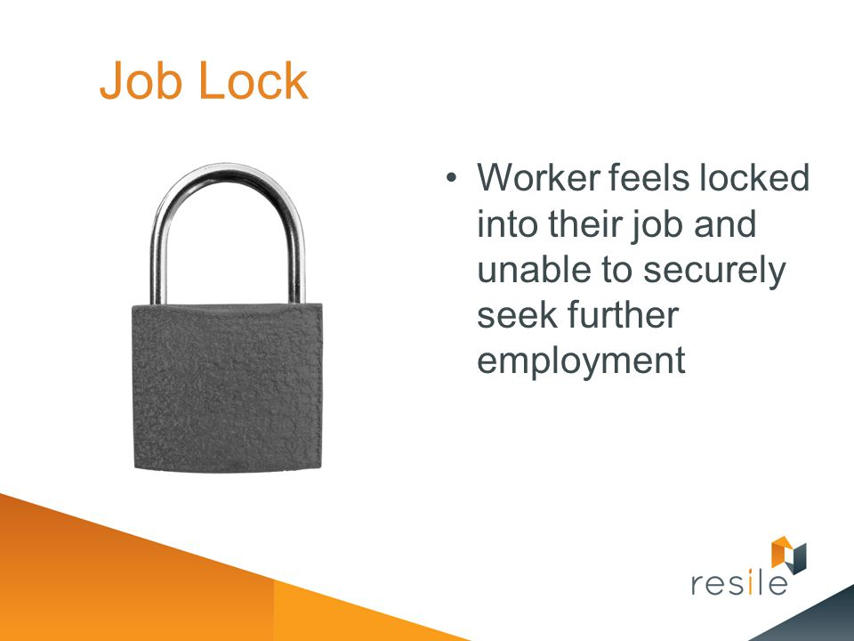 Job Lock Worker feels locked into their job and unable to securely seek further employment