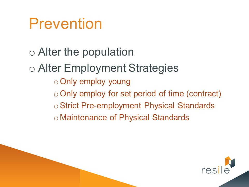 Prevention o Alter the population o Alter Employment Strategies o Only employ young o Only employ for set period of time (contract) o Strict Pre-emplo