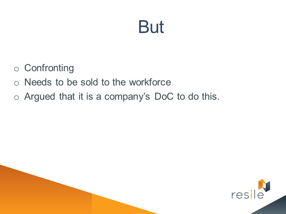 But o Confronting o Needs to be sold to the workforce o Argued that it is a company's DoC to do this.