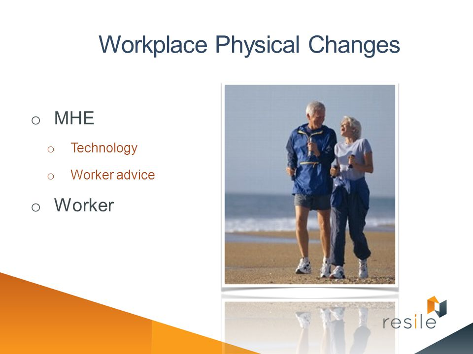 Workplace Physical Changes o MHE o Technology o Worker advice o Worker