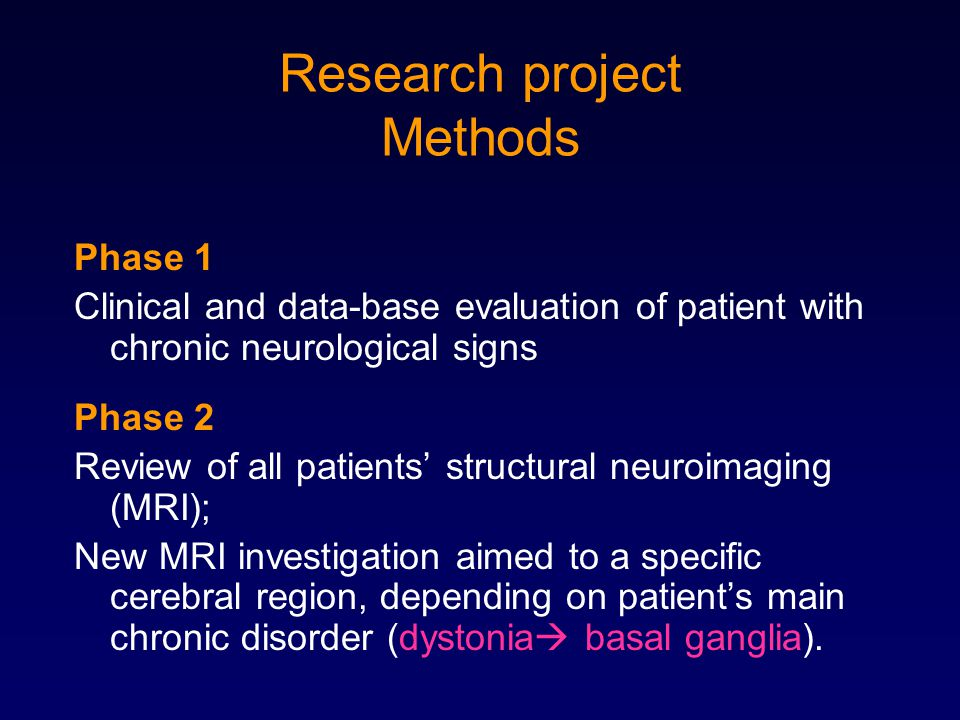 Research project Methods Phase 1 Clinical and data-base evaluation of patient with chronic neurological signs Phase 2 Review of all patients' structur