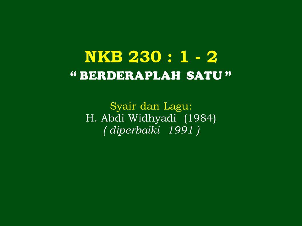 """NKB 230 : 1 - 2 """" BERDERAPLAH SATU """" Syair dan Lagu: H. Abdi Widhyadi (1984) ( diperbaiki 1991 )"""